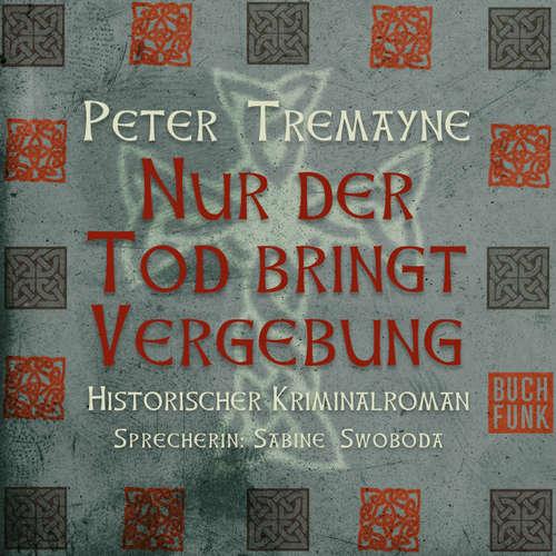 Hoerbuch Nur der Tod bringt Vergebung - Peter Tremayne - Sabine Swoboda