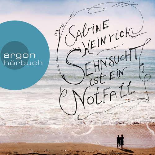 Hoerbuch Sehnsucht ist ein Notfall - Sabine Heinrich - Sabine Heinrich