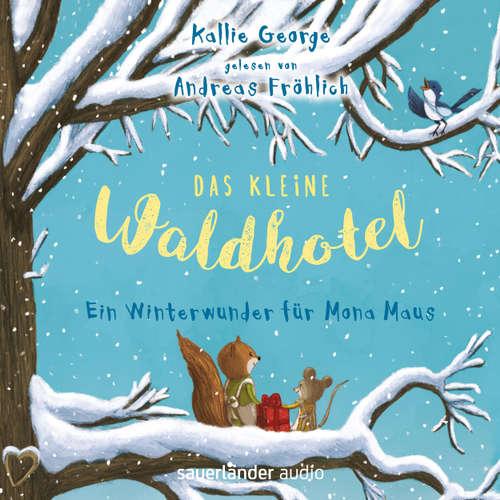 Hoerbuch Das kleine Waldhotel - Ein Winterwunder für Mona Maus - Kallie George - Andreas Fröhlich