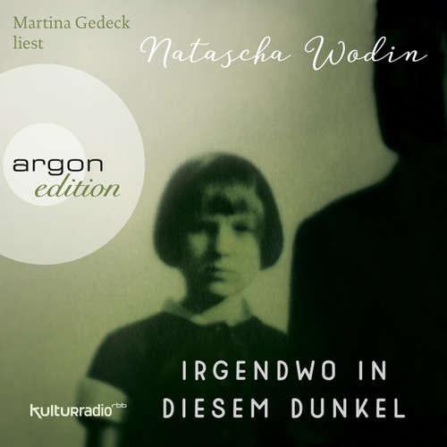 Hoerbuch Irgendwo in diesem Dunkel - Natascha Wodin - Martina Gedeck