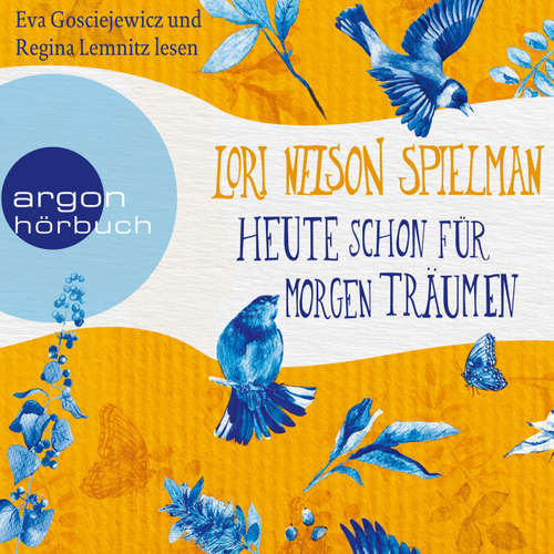 Hoerbuch Heute schon für morgen träumen (Autorisierte Lesefassung) - Lori Nelson Spielman - Eva Gosciejewicz