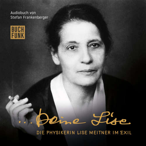 Hoerbuch Deine Lise - Die Physikerin Lise Meitner im Exil (Hörspiel) - Stefan Frankenberger - Elisabeth Orth