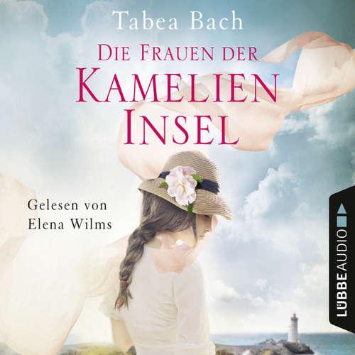 Hoerbuch Die Frauen der Kamelien-Insel - Kamelien-Insel 2 - Tabea Bach - Elena Wilms