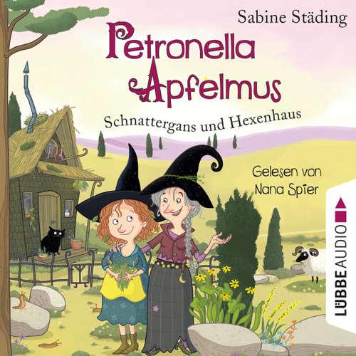 Hoerbuch Schnattergans und Hexenhaus - Petronella Apfelmus, Band 6 - Sabine Städing - Nana Spier