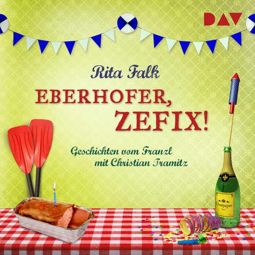 Hoerbuch Eberhofer, zefix! Geschichten vom Franzl - Rita Falk - Christian Tramitz