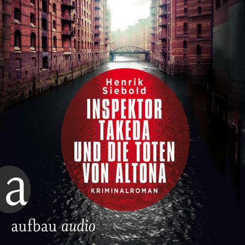 Hoerbuch Inspektor Takeda ermittelt - Kriminalroman, Band 1: Inspektor Takeda und die Toten von Altona - Henrik Siebold - Atilla Akinci