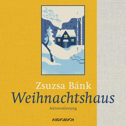 Hoerbuch Weihnachtshaus - Zsuzsa Bánk - Zsuzsa Bánk
