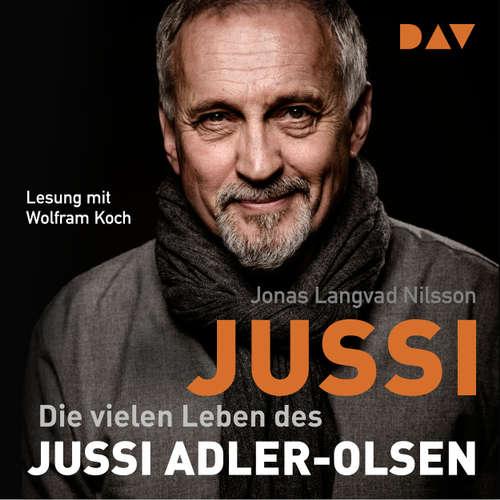 Hoerbuch Jussi. Die vielen Leben des Jussi Adler-Olsen - Jonas Langvad Nilsson - Wolfram Koch
