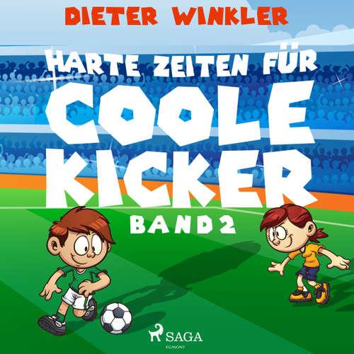 Coole Kicker, schnelle Tore, Band 2: Harte Zeiten für Coole Kicker