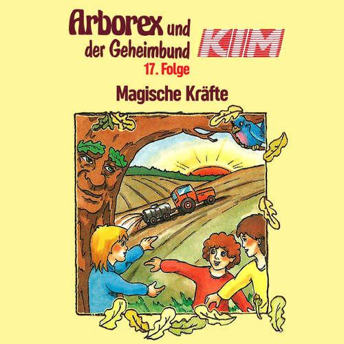 Hoerbuch Arborex und der Geheimbund KIM, Folge 17: Magische Kräfte - Fritz Hellmann - Dieter Thomas Heck