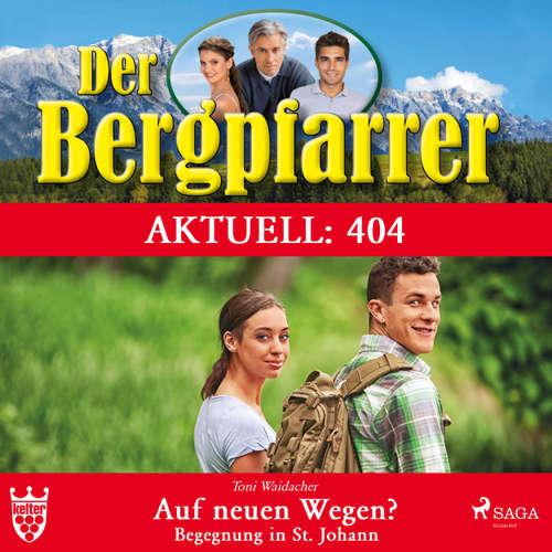 Der Bergpfarrer, Aktuell 404: Auf neuen Wegen - Begegnung in St. Johann