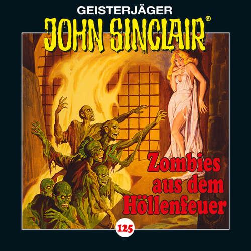 Hoerbuch John Sinclair, 125: Zombies aus dem Höllenfeuer. Teil 1 von 3 - Jason Dark - Dietmar Wunder