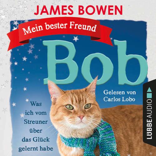 Hoerbuch Mein bester Freund Bob - Was ich vom Streuner über das Glück gelernt habe - James Bowen - Carlos Lobo