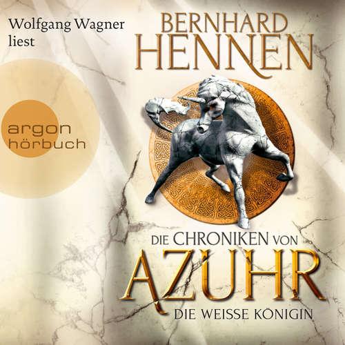 Hoerbuch Die Weiße Königin - Die Chroniken von Azuhr, Band 2 - Bernhard Hennen - Wolfgang Wagner
