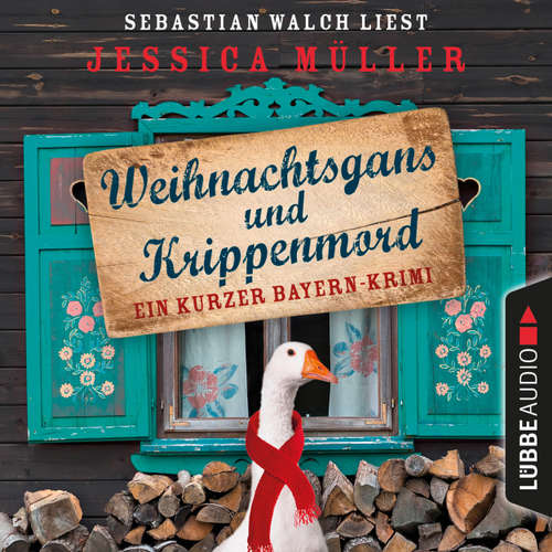 Hoerbuch Hauptkommissar Hirschberg, Sonderband: Weihnachtsgans und Krippenmord - Ein kurzer Bayern-Krimi - Jessica Müller - Sebastian Walch