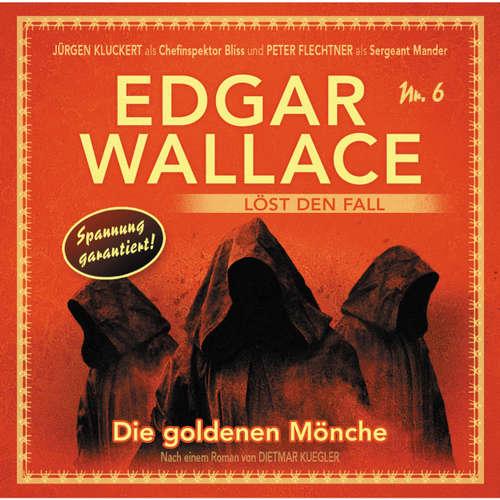 Hoerbuch Edgar Wallace - Edgar Wallace löst den Fall, Nr. 6: Die goldenen Mönche - Dietmar Kuegler - Rainer Gerlach