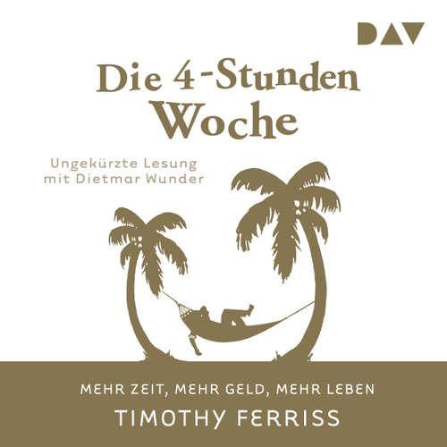 Hoerbuch Die 4-Stunden-Woche. Mehr Zeit, mehr Geld, mehr Leben - Timothy Ferriss - Dietmar Wunder