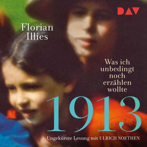 Hoerbuch 1913 - Was ich unbedingt noch erzählen wollte - Florian Illies - Ulrich Noethen