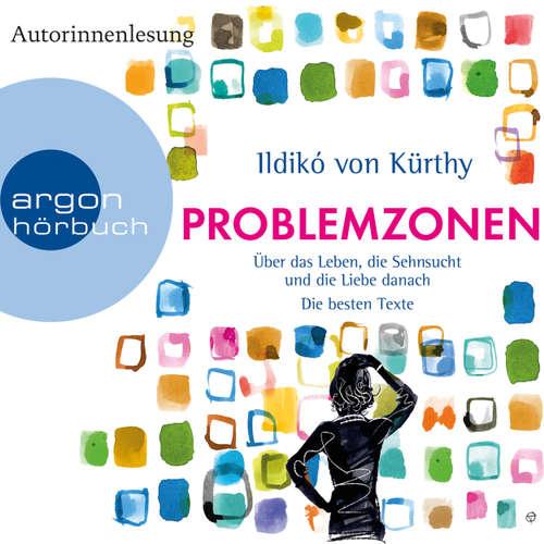 Hoerbuch Problemzonen - Über das Leben, die Sehnsucht und die Liebe danach (Autorinnenlesung) - Ildikó von Kürthy - Ildikó von Kürthy