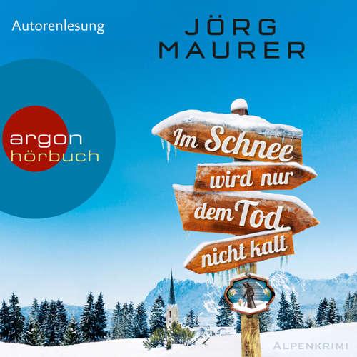 Hoerbuch Im Schnee wird nur dem Tod nicht kalt (Autorenlesung) - Jörg Maurer - Jörg Maurer