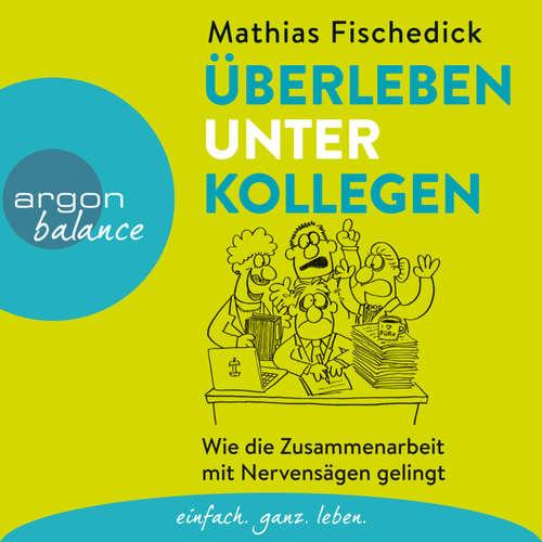 Hoerbuch Überleben unter Kollegen - Wie die Zusammenarbeit mit Nervensägen gelingt (Autorenlesung) - Mathias Fischedick - Mathias Fischedick
