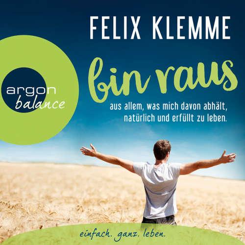 Hoerbuch Bin raus - aus allem, was mich davon abhält, natürlich und erfüllt zu leben. (Autorenlesung) - Felix Klemme - Felix Klemme