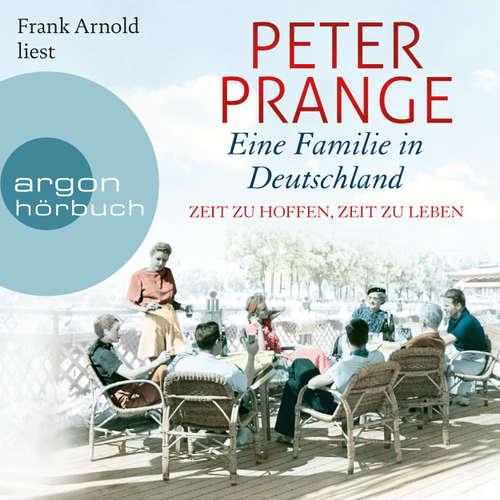 Hoerbuch Eine Familie in Deutschland - Zeit zu hoffen, Zeit zu leben - Peter Prange - Frank Arnold