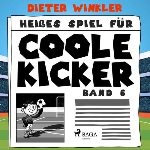 Heißes Spiel für Coole Kicker - Coole Kicker, schnelle Tore, Band 6