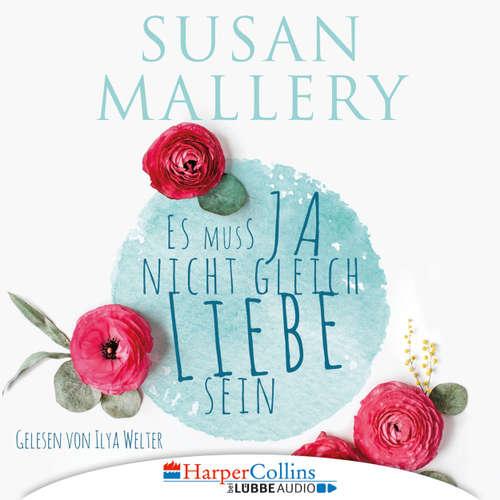 Hoerbuch Es muss ja nicht gleich Liebe sein - Susan Mallery - Ilya Welter