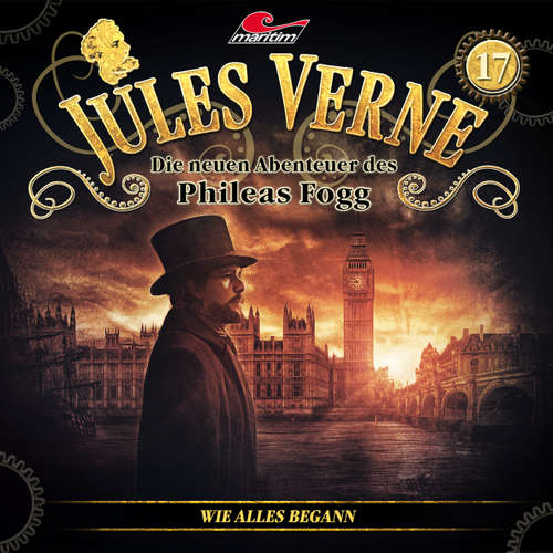Hoerbuch Jules Verne, Die neuen Abenteuer des Phileas Fogg, Folge 17: Wie alles begann - Markus Topf - Christian Brückner