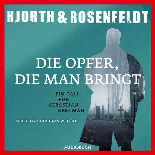 Hoerbuch Die Opfer, die man bringt - Die Fälle des Sebastian Bergman 6 - Michael Hjorth - Douglas Welbat