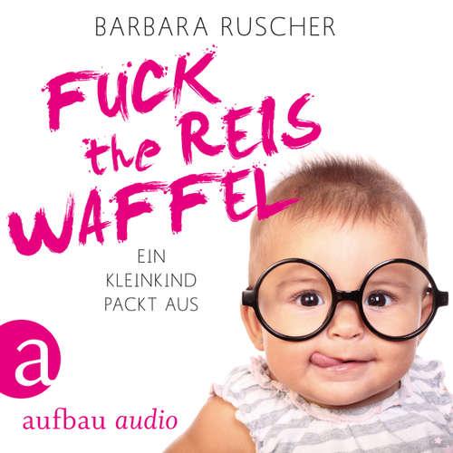Fuck the Reiswaffel - Ein Kleinkind packt aus