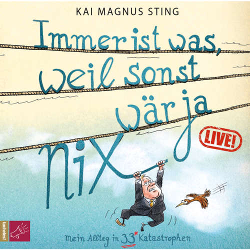 Hoerbuch Immer ist was, weil sonst wär ja nichts (Live) (Live) - Kai Magnus Sting - Kai Magnus Sting