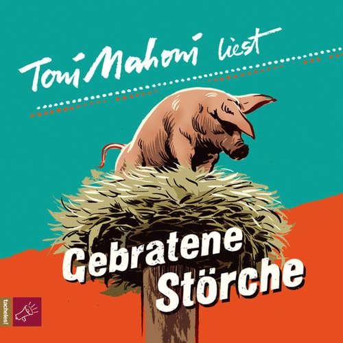 Hoerbuch Gebratene Störche - Toni Mahoni - Toni Mahoni