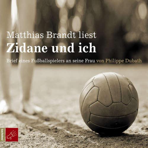 Hoerbuch Zidane und ich - Philippe Dubath - Matthias Brandt
