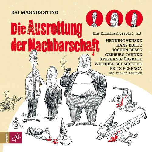 Hoerbuch Die Ausrottung der Nachbarschaft - Kai Magnus Sting - Kai Magnus Sting