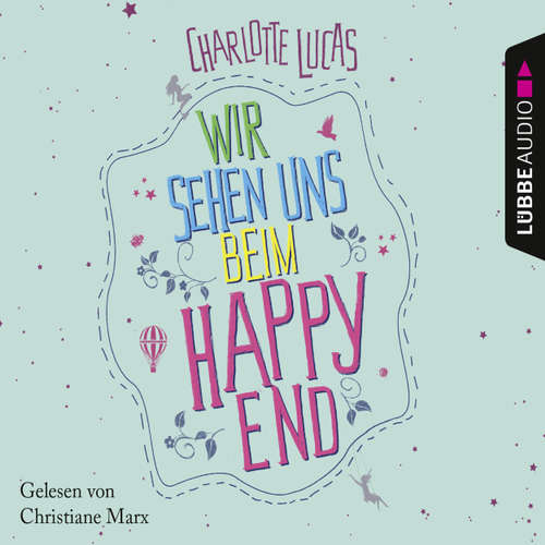 Hoerbuch Wir sehen uns beim Happy End - Charlotte Lucas - Christiane Marx