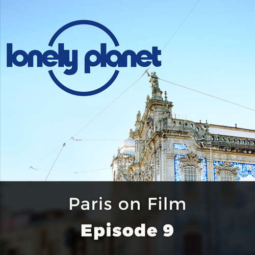 Audiobook Lonely Planet, Episode 9: Paris on Film - Tim Robey - David Thorpe