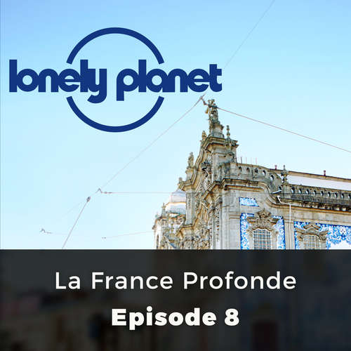 Audiobook Lonely Planet, Episode 8: La France Profonde - Katherine Norbury - Kris Dyer