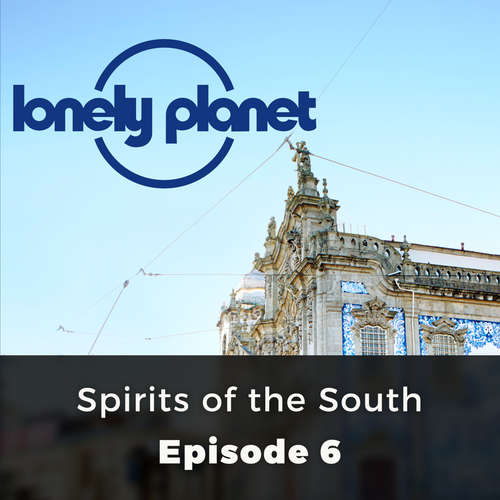 Audiobook Lonely Planet, Episode 6: Spirits of the South - Marcel Theroux - Olivia Mace