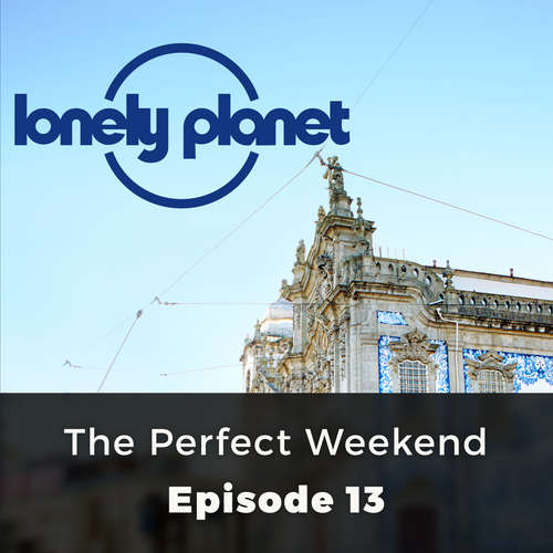 Audiobook Lonely Planet, Episode 13: The Perfect Weekend - Orla Thomas - Chetan Pathak