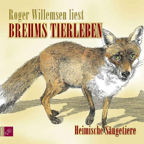 Hoerbuch Brehms Tierleben - Heimische Säugetiere - Alfred E. Brehm - Roger Willemsen