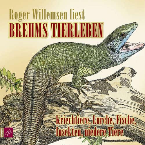 Hoerbuch Brehms Tierleben - Kriechtiere, Lurche, Fische, Insekten, niedere Tiere - Alfred E. Brehm - Roger Willemsen