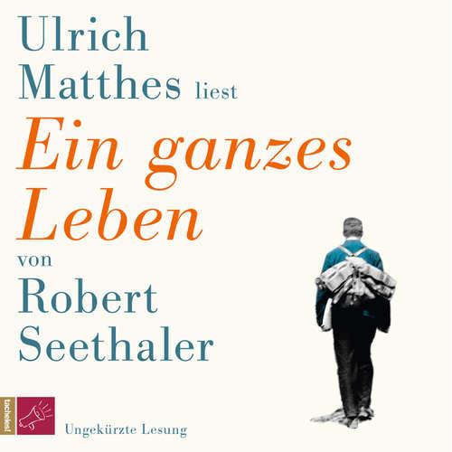 Hoerbuch Ein ganzes Leben - Robert Seethaler - Ulrich Matthes