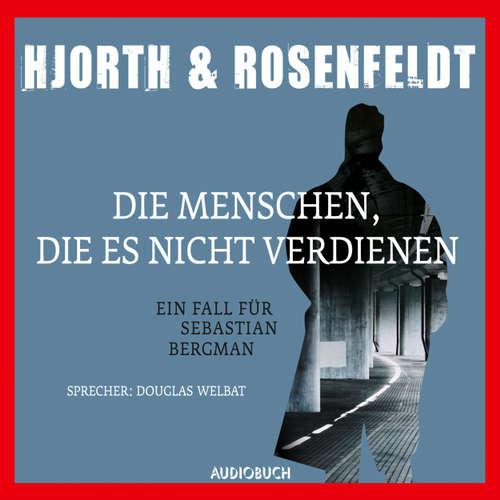 Hoerbuch Die Menschen, die es nicht verdienen - Die Fälle des Sebastian Bergman 5 - Michael Hjorth - Douglas Welbat