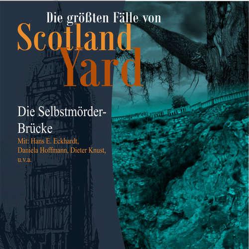 Hoerbuch Die größten Fälle von Scotland Yard, Folge 22: Die Selbstmörder-Brücke - Andreas Masuth - Hans-E. Eckhardt