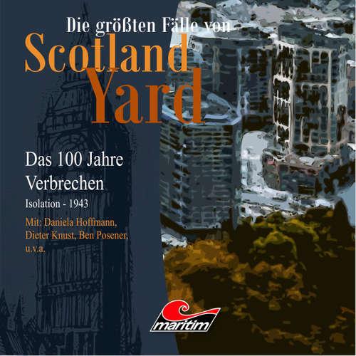 Hoerbuch Die größten Fälle von Scotland Yard - Das 100 Jahre Verbrechen, Folge 23: Isolation - 1943 - Andreas Masuth - Daniela Hoffmann