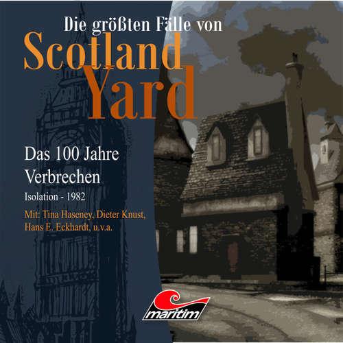 Hoerbuch Die größten Fälle von Scotland Yard - Das 100 Jahre Verbrechen, Folge 24: Isolation - 1982 - Andreas Masuth - Tina Haseney