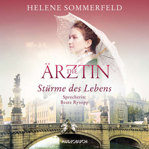 Hoerbuch Die Ärztin: Stürme des Lebens - Ricarda Thomasius, Band 2 - Helene Sommerfeld - Beate Rysopp