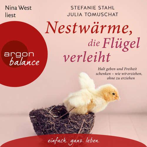 Hoerbuch Nestwärme, die Flügel verleiht - Halt geben und Freiheit schenken - wie wir erziehen, ohne zu erziehen (Autorisierte Lesefassung) - Stefanie Stahl - Nina West